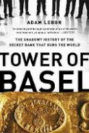 - Tower of Basel: The Shadowy History of the Secret Bank that Runs the World - 9781610393812 - V9781610393812