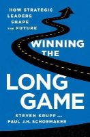 Krupp, Steven, Schoemaker, Paul J.H. - Winning the Long Game: How Strategic Leaders Shape the Future - 9781610394475 - V9781610394475