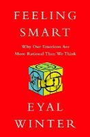Winter, Eyal - Feeling Smart: Why Our Emotions Are More Rational Than We Think - 9781610394901 - V9781610394901