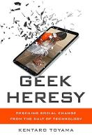 Toyama, Kentaro - Geek Heresy: Rescuing Social Change from the Cult of Technology - 9781610395281 - V9781610395281