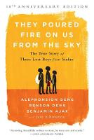 Ajak, Benjamin, Deng, Benson, Deng, Alephonsion, Bernstein, Judy A. - They Poured Fire on Us From the Sky: The True Story of Three Lost Boys from Sudan - 9781610395984 - V9781610395984