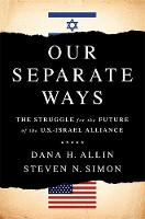 Allin, Dana H., Simon, Steven N - Our Separate Ways: The Struggle for the Future of the U.S.–Israel Alliance - 9781610396417 - V9781610396417