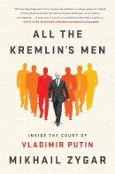 Zygar, Mikhail - All the Kremlin's Men: Inside the Court of Vladimir Putin - 9781610397391 - V9781610397391
