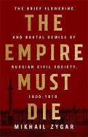 Zygar, Mikhail - The Empire Must Die: Russia's Revolutionary Collapse, 1900-1917 - 9781610398312 - 9781610398312