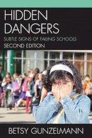 Gunzelmann, Betsy - Hidden Dangers: Subtle Signs of Failing Schools - 9781610485494 - V9781610485494