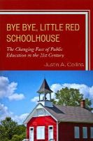 Collins, Justin A. - Bye Bye, Little Red Schoolhouse: The Changing Face of Public Education in the 21st Century - 9781610487511 - V9781610487511