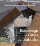 Barnett, Jonathan, Beasley, Larry - Ecodesign for Cities and Suburbs - 9781610913423 - V9781610913423