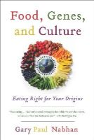 Nabhan, Gary  Paul - Food, Genes, and Culture: Eating Right for Your Origins - 9781610914925 - V9781610914925
