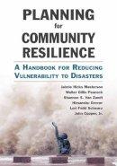 Masterson, Jaimie Hicks, Peacock, Walter Gillis, Van Zandt, Shannon S., Grover, Himanshu, Schwarz, Lori Feild, Cooper Jr., John T. - Planning for Community Resilience: A Handbook for Reducing Vulnerability to Disasters - 9781610915854 - V9781610915854