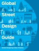National Association of City Transportation Officials, Global Designing Cities Initiative - Global Street Design Guide - 9781610917018 - V9781610917018