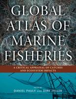 Daniel Pauly, Dirk Zeller - Global Atlas of Marine Fisheries: A Critical Appraisal of Catches and Ecosystem Impacts - 9781610917698 - V9781610917698