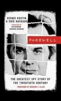 Sergei Kostin, Eric Raynaud - Farewell: The Greatest Spy Story of the Twentieth Century - 9781611090260 - V9781611090260