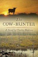 Hudson, Charles - The Cow-Hunter: A Novel - 9781611173871 - V9781611173871