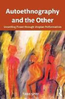 Spry, Tami - Autoethnography and the Other: Unsettling Power through Utopian Performatives (Qualitative Inquiry & Social Justice) - 9781611328608 - V9781611328608