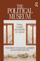 Stylianou-Lambert, Theopisti, Bounia, Alexandra - The Political Museum: Power, Conflict, and Identity in Cyprus (Heritage, Tourism & Community) - 9781611329698 - V9781611329698