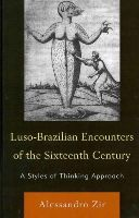 Zir, Alessandro - Luso-Brazilian Encounters of the Sixteenth Century: A Styles of Thinking Approach - 9781611470208 - V9781611470208