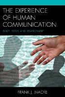 Macke, Frank J. - The Experience of Human Communication: Body, Flesh, and Relationship (The Fairleigh Dickinson University Press Series in Communication Studies) - 9781611475487 - V9781611475487