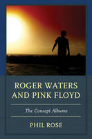 Rose, Phil - Roger Waters and Pink Floyd: The Concept Albums (The Fairleigh Dickinson University Press Series in Communication Studies) - 9781611477627 - V9781611477627