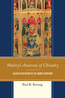 Rovang, Paul - Malory's Anatomy of Chivalry: Characterization in the Morte Darthur - 9781611477801 - V9781611477801