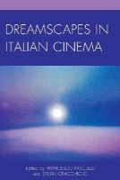 - Dreamscapes in Italian Cinema (The Fairleigh Dickinson University Press Series in Italian Studies) - 9781611477818 - V9781611477818