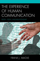 Macke, Frank J. - The Experience of Human Communication: Body, Flesh, and Relationship (The Fairleigh Dickinson University Press Series in Communication Studies) - 9781611477931 - V9781611477931