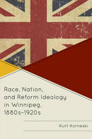 Korneski, Kurt - Race, Nation, and Reform Ideology in Winnipeg, 1880s-1920s - 9781611478495 - V9781611478495