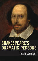 Curtright, Travis - Shakespeare's Dramatic Persons (Shakespeare and the Stage) - 9781611479386 - V9781611479386
