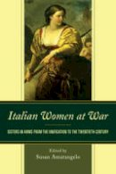 - Italian Women at War: Sisters in Arms from the Unification to the Twentieth Century (The Fairleigh Dickinson University Press Series in Italian Studies) - 9781611479539 - V9781611479539