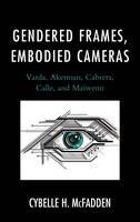 McFadden, Cybelle H. - Gendered Frames, Embodied Cameras: Varda, Akerman, Cabrera, Calle, and Maïwenn - 9781611479607 - V9781611479607