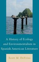 DeVries, Scott M. - A History of Ecology and Environmentalism in Spanish American Literature - 9781611485158 - V9781611485158