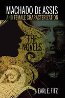 Fitz , Earl E. - Machado de Assis and Female Characterization: The Novels (Bucknell Studies in Latin American Literature and Theory) - 9781611486247 - V9781611486247