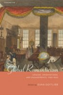 - Global Romanticism: Origins, Orientations, and Engagements, 1760-1820 (Transits: Literature, Thought & Culture, 1650-1850) - 9781611486278 - V9781611486278
