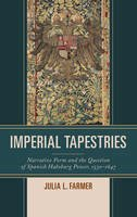 Farmer, Julia L. - Imperial Tapestries: Narrative Form and the Question of Spanish Habsburg Power, 1530–1647 - 9781611487466 - V9781611487466