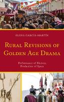 García-Martín, Elena - Rural Revisions of Golden Age Drama: Performance of History, Production of Space - 9781611488333 - V9781611488333