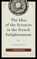 Adkins, G. Matthew - The Idea of the Sciences in the French Enlightenment: A Reinterpretation - 9781611496406 - V9781611496406