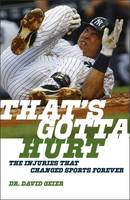 Geier, Dr. David - That's Gotta Hurt: The Injuries That Changed Sports Forever - 9781611689068 - V9781611689068