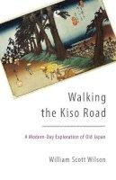 Wilson, William Scott - Walking the Kiso Road: A Modern-Day Exploration of Old Japan - 9781611801255 - V9781611801255