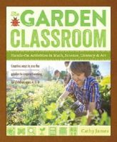 James, Cathy - The Garden Classroom: Hands-On Activities in Math, Science, Literacy, and Art - 9781611801644 - V9781611801644