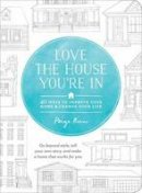 Rien, Paige - Love the House You're In: 40 Ways to Improve Your Home and Change Your Life - 9781611801989 - V9781611801989