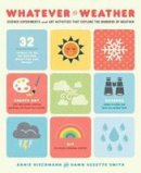 Riechmann, Annie, Smith, Dawn Suzette - Whatever the Weather: Science Experiments and Art Activities That Explore the Wonders of Weather - 9781611802313 - V9781611802313