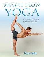 Wells, Rusty - Bhakti Flow Yoga: A Training Guide for Practice and Life - 9781611802399 - V9781611802399