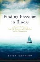 Fernando, Peter - Finding Freedom in Illness: A Guide to Cultivating Deep Well-Being through Mindfulness and Self-Compassion - 9781611802634 - V9781611802634