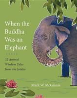 McGinnis, Mark W. - When the Buddha Was an Elephant - 9781611802641 - V9781611802641