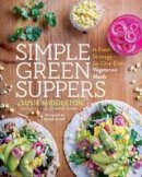 Middleton, Susie - Simple Green Suppers: A Fresh Strategy for One-Dish Vegetarian Meals - 9781611803365 - V9781611803365