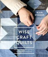 Stocker, Blair - Wise Craft Quilts: A Guide to Turning Beloved Fabrics into Meaningful Patchwork - 9781611803488 - V9781611803488