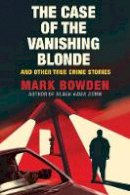 Bowden, Mark - The Case of the Vanishing Blonde - 9781611854589 - 9781611854589