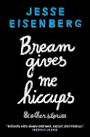 Jesse Eisenberg - Bream Gives Me Hiccups: And Other Stories - 9781611855609 - V9781611855609