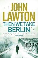 Lawton, John - Then We Take Berlin - 9781611856125 - V9781611856125