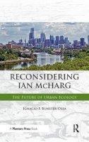 Bunster-Ossa, Ignacio F. - Reconsidering Ian McHarg: The Future of Urban Ecology - 9781611901238 - V9781611901238