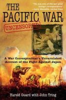Guard, Harold - The Pacific War Uncensored: A War Correspondents Unvarnished Account of the Fight Against Japan - 9781612000640 - 9781612000640